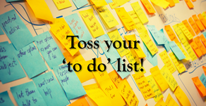 Toss your 'to do' list!