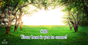 10 beliefs for a better life: #10 Your best is yet to come!