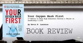 Leader's Bookshelf: Your Oxygen Mask First by Kevin N. Lawrence