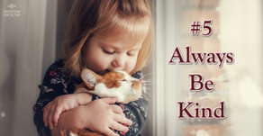 10 beliefs for a better life: #5 Always be kind.