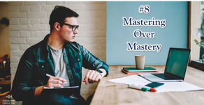 10 beliefs for a better life: #8 Mastering over mastery!