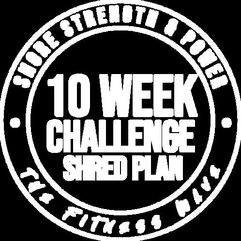 10 Week Challenge - Shred Plan