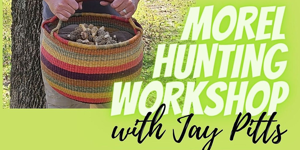 Morel Mushroom Hunting Workshop with Jay Pitts
