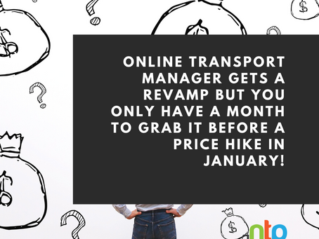 Online Transport Manager gets a revamp BUT you only have a month to grab it before a price hike!