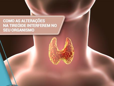 Como as alterações na tireóide interferem no seu organismo?