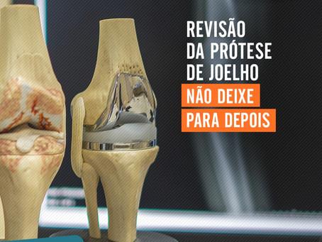 Revisão da prótese de joelho. Não deixe para depois