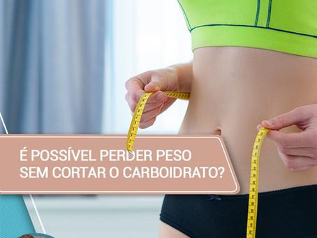 É possível perder peso sem cortar carboidrato?