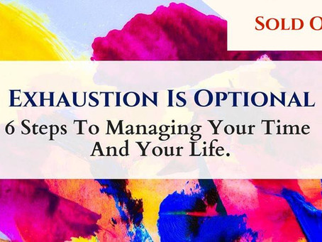 Exhaustion is Optional! Time & Life Management Workshop