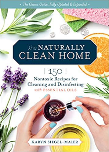 THE NATURALLY CLEAN HOME, 3RD EDITION: 150 NONTOXIC RECIPES FOR CLEANING