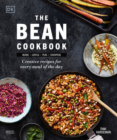 The Bean Cookbook CREATIVE RECIPES FOR EVERY MEAL OF THE DAY By TAMI HARDEMAN