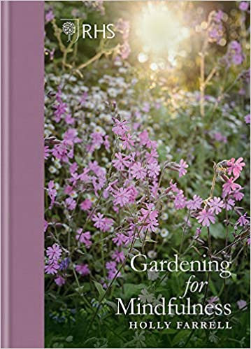 RHS GARDENING FOR MINDFULNESS (NEW EDITION) by Holly Farrell