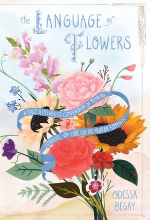 The Language of Flowers A Fully Illustrated Compendium of Meaning
