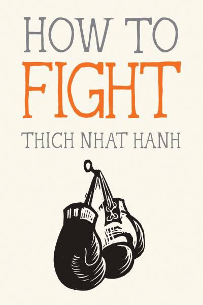 How to Fight By Thich Nhat Hanh