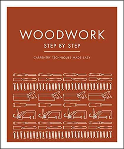 WOODWORK STEP BY STEP: CARPENTRY TECHNIQUES MADE EASY byDk February 9, 2021