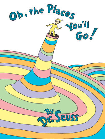Classic Seuss Oh, the Places You'll Go! Written by: Dr. Seuss