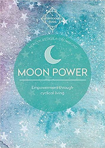 MOON POWER (CONSCIOUS GUIDES): EMPOWERMENT THROUGH CYCLICAL LIVING