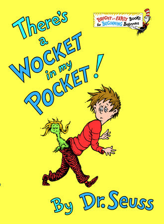 There's a Wocket in my Pocket Written by: Dr. Seuss