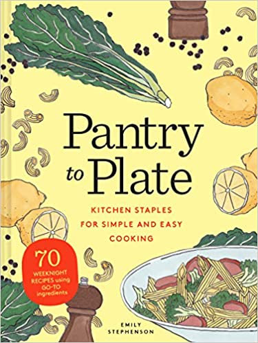 PANTRY TO PLATE: KITCHEN STAPLES FOR SIMPLE AND EASY COOKING
