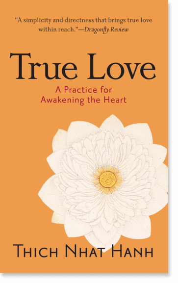 True Love A Practice for Awakening the Heart By Thich Nhat Hanh