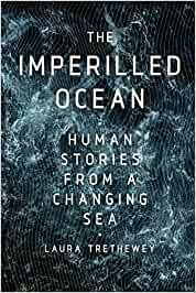 THE IMPERILLED OCEAN: HUMAN STORIES FROM A CHANGING SEA by Laura Trethewey