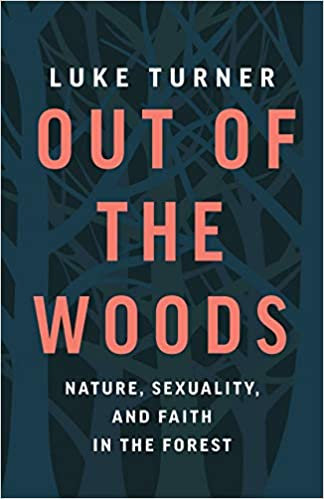 OUT OF THE WOODS: NATURE, SEXUALITY, AND FAITH IN THE FOREST by Luke Turner