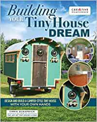 BUILDING YOUR TINY HOUSE DREAM: DESIGN AND BUILD A CAMPER-STYLE TINY HOUSE