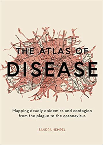The Atlas of Disease Mapping deadly epidemics and contagion -
