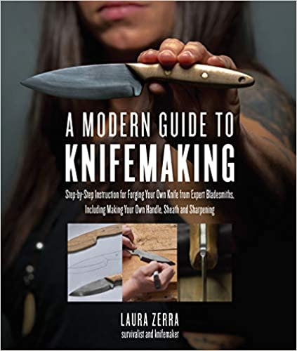 A MODERN GUIDE TO KNIFEMAKING: STEP-BY-STEP INSTRUCTION FOR FORGING