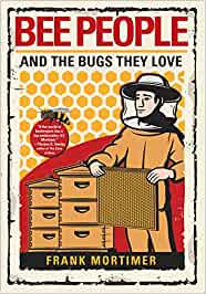 BEE PEOPLE AND THE BUGS THEY LOVE byFrank Mortimer