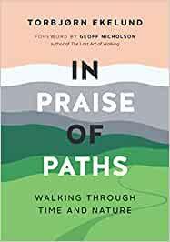 IN PRAISE OF PATHS: WALKING THROUGH TIME AND NATURE byTorbjørn Ekelund