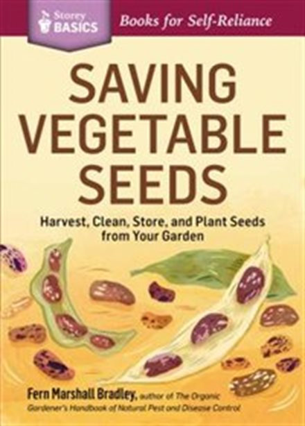 SAVING VEGETABLE SEEDS: HARVEST, CLEAN, STORE, AND PLANT SEEDS