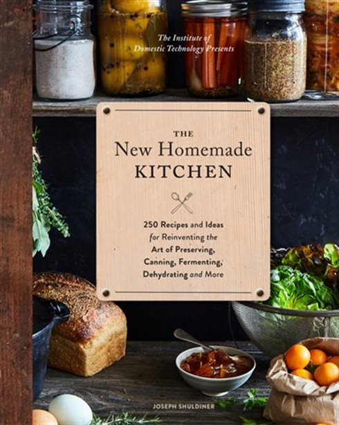 THE NEW HOMEMADE KITCHEN: 250 RECIPES AND IDEAS