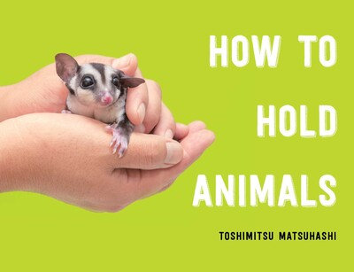 HOW TO HOLD ANIMALS byToshimitsu Matsuhashi