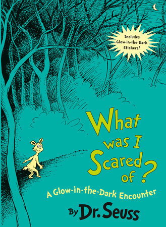 What Was I Scared Of? Written by: Dr. Seuss