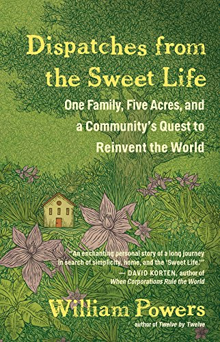 DISPATCHES FROM THE SWEET LIFE: ONE FAMILY, FIVE ACRES, AND A COMMUNITY'S QUEST