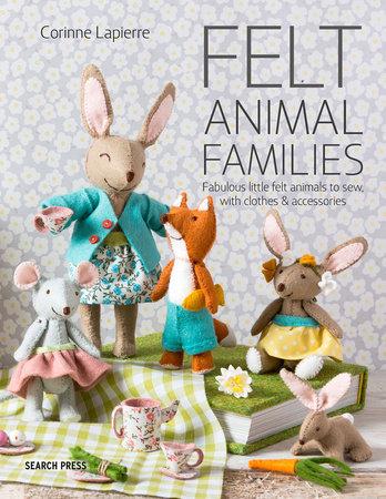 FELT ANIMAL FAMILIES: FABULOUS LITTLE FELT ANIMALS TO SEW