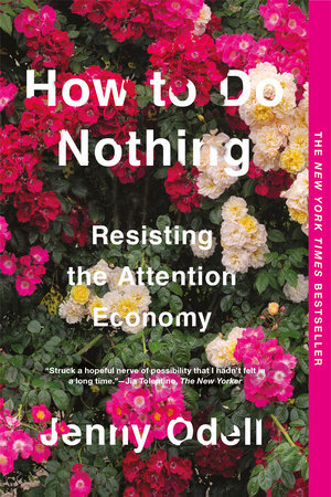 HOW TO DO NOTHING: RESISTING THE ATTENTION ECONOMY byJenny Odell