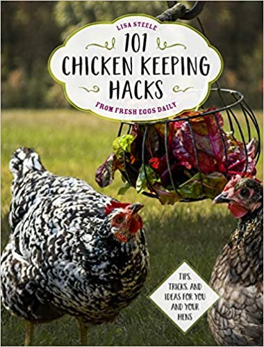 101 CHICKEN KEEPING HACKS FROM FRESH EGGS DAILY: TIPS, TRICKS, AND IDEAS FOR YOU