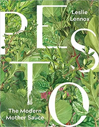 PESTO: THE MODERN MOTHER SAUCE: MORE THAN 90 INVENTIVE RECIPES