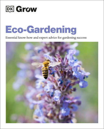 Grow Eco-gardening ESSENTIAL KNOW-HOW AND EXPERT ADVICE FOR GARDENING SUCCESS