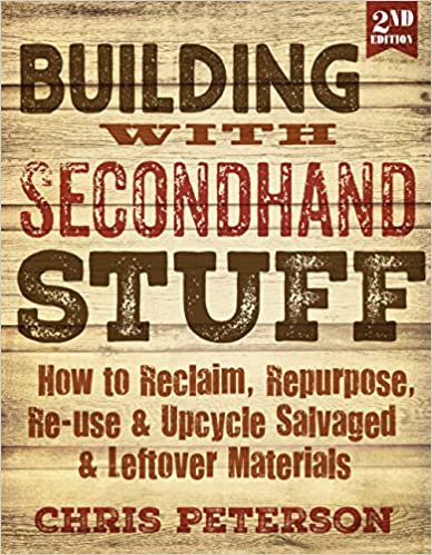 BUILDING WITH SECONDHAND STUFF, 2ND EDITION: HOW TO RECLAIM, REPURPOSE, RE-USE