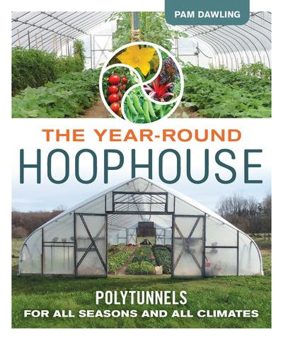 The Year-Round Hoophouse Polytunnels for All Seasons and All Climates