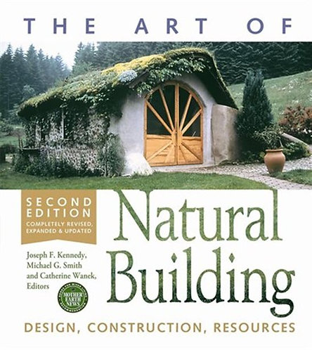 The Art of Natural Building-Second Edition-Completely Revised