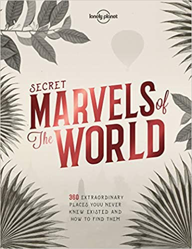 LONELY PLANET SECRET MARVELS OF THE WORLD 1ST ED