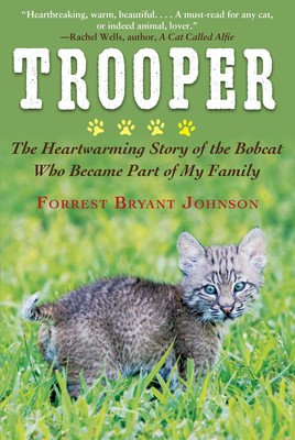 Trooper The Heartwarming Story of the Bobcat Who Became Part of My Family