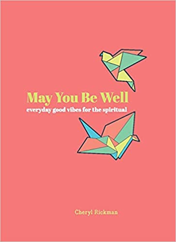 MAY YOU BE WELL: EVERYDAY GOOD VIBES FOR THE SPIRITUAL byCheryl Rickman
