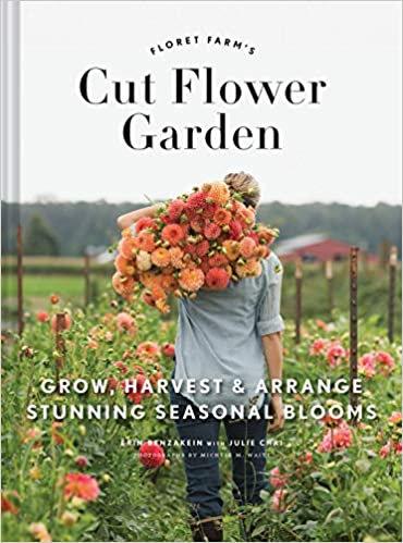 FLORET FARM'S CUT FLOWER GARDEN: GROW, HARVEST