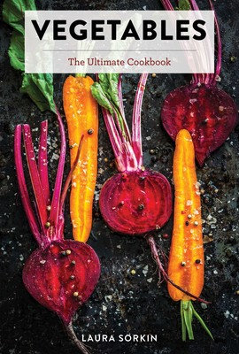 Vegetables The Ultimate Cookbook Part of Ultimate By Laura Sorkin