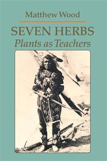 Seven Herbs Plants as Teachers By  Matthew Wood