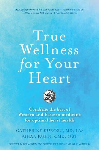 TRUE WELLNESS FOR YOUR HEART: COMBINE THE BEST OF WESTERN AND EASTERN MEDICINE